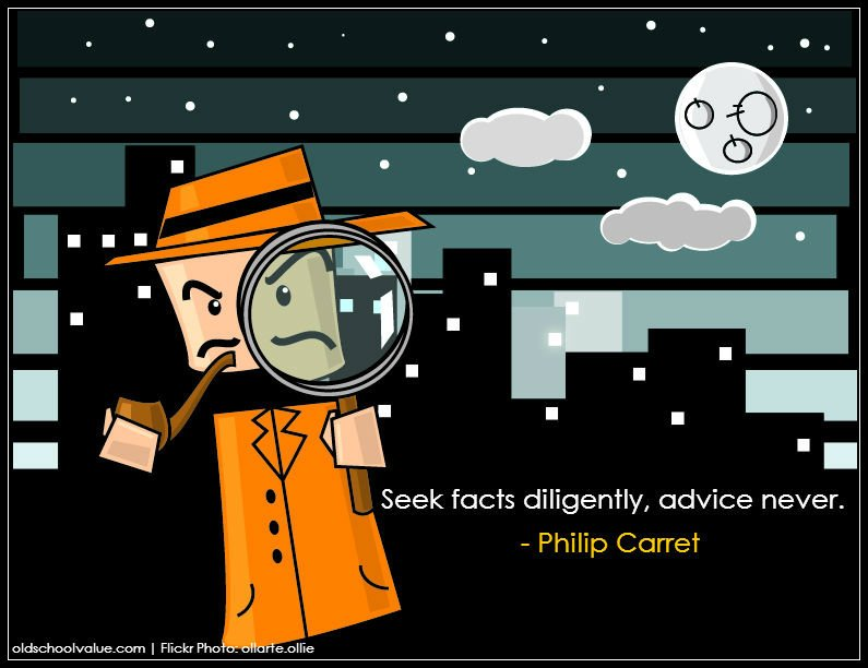 """Seek facts diligently, advice never."" -Philip Carret"